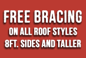 Free bracing on all roof styles 8ft and taller